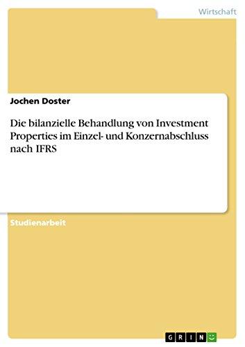 Die Bilanzielle Behandlung Von Investment Properties Im Einzel- Und Konzernabschluss Nach Ifrs: ...