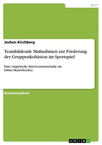 Teambildende Massnahmen Zur Forderung Der Gruppenkohasion Im Sportspiel: Jochen Kirchberg