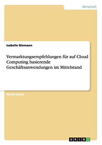 9783656078654: Vermarktungsempfehlungen für auf Cloud Computing basierende Geschäftsanwendungen im Mittelstand (German Edition)