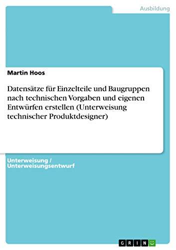 Datensatze Fur Einzelteile Und Baugruppen Nach Technischen Vorgaben Und Eigenen Entwurfen Erstellen...