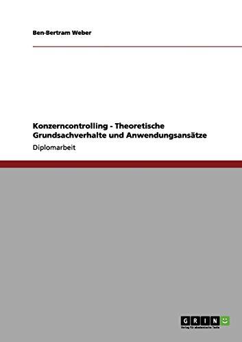 Konzerncontrolling - Theoretische Grundsachverhalte Und Anwendungsansatze: Ben-Bertram Weber