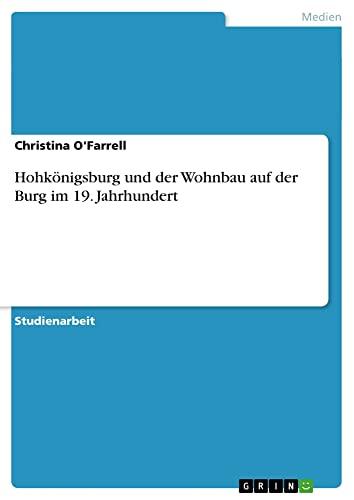 Hohkonigsburg Und Der Wohnbau Auf Der Burg Im 19. Jahrhundert: Christina O'Farrell