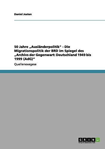 """9783656086666: 50 Jahre """"Ausländerpolitik"""" - Die Migrationspolitik der BRD im Spiegel des """"Archivs der Gegenwart: Deutschland 1949 bis 1999 (AdG)"""""""