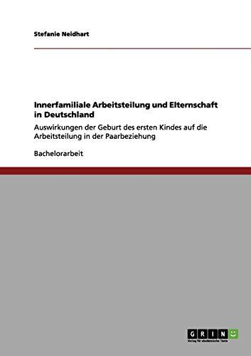 Innerfamiliale Arbeitsteilung Und Elternschaft in Deutschland: Stefanie Neidhart