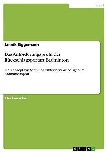 9783656090137: Das Anforderungsprofil der Rückschlagsportart Badminton (German Edition)