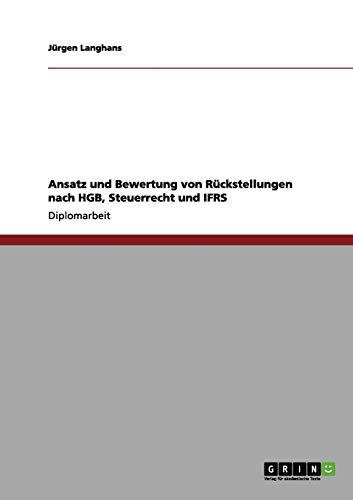 Ansatz Und Bewertung Von Ruckstellungen Nach Hgb, Steuerrecht Und Ifrs: J. Rgen Langhans