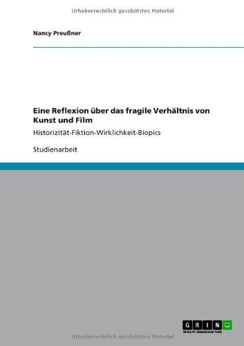 9783656092742: Eine Reflexion über das fragile Verhältnis von Kunst und Film: Historizität-Fiktion-Wirklichkeit-Biopics
