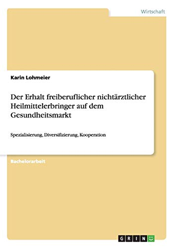 9783656099710: Der Erhalt freiberuflicher nichtärztlicher Heilmittelerbringer auf dem Gesundheitsmarkt (German Edition)
