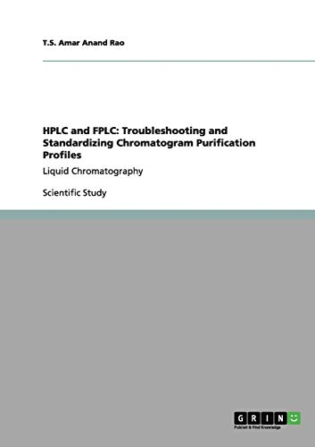 HPLC and FPLC: Troubleshooting and Standardizing Chromatogram: Amar Anand Rao,