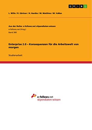 Enterprise 2.0 - Konsequenzen Fur Die Arbeitswelt Von Morgen: L. Wille