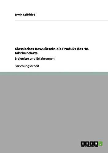 Klassisches Bewusstsein ALS Produkt Des 18. Jahrhunderts: Erwin Leibfried
