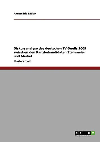 9783656103752: Diskursanalyse des deutschen TV-Duells 2009 zwischen den Kanzlerkandidaten Steinmeier und Merkel
