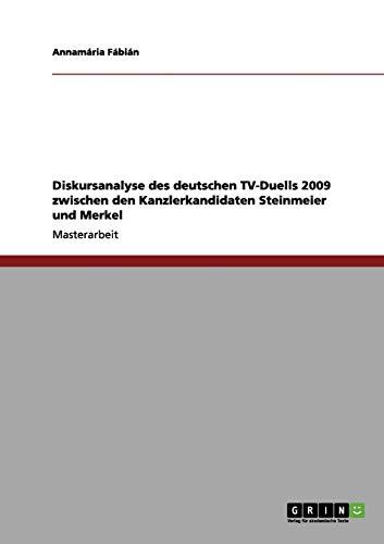 Diskursanalyse Des Deutschen TV-Duells 2009 Zwischen Den Kanzlerkandidaten Steinmeier Und Merkel: ...