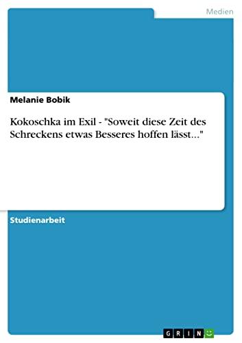 """Kokoschka im Exil - """"Soweit diese Zeit des Schreckens etwas Besseres hoffen lässt."""""""