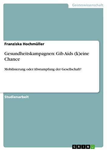 Gesundheitskampagnen: Gib AIDS (K)Eine Chance: Franziska Hochm Ller