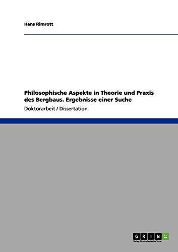 9783656110392: Philosophische Aspekte in Theorie und Praxis des Bergbaus. Ergebnisse einer Suche (German Edition)