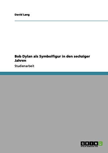 Bob Dylan als Symbolfigur in den sechziger Jahren (German Edition) (3656111162) by David Lang