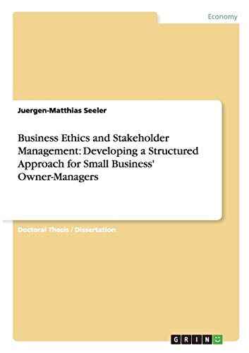 9783656111498: Business Ethics and Stakeholder Management: Developing a Structured Approach for Small Business' Owner-Managers