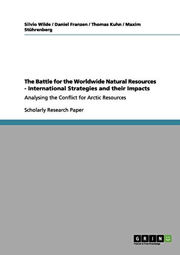 The Battle for the Worldwide Natural Resources - International Strategies and Their Impacts: Wilde,...