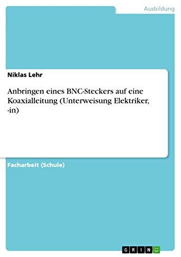 Anbringen Eines BNC-Steckers Auf Eine Koaxialleitung (Unterweisung Elektriker, -In): Niklas Lehr