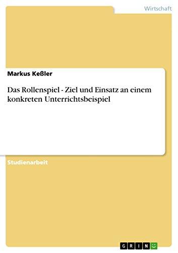 Das Rollenspiel - Ziel Und Einsatz an Einem Konkreten Unterrichtsbeispiel: Markus Ke Ler