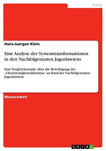 Eine Analyse der Systemtransformationen in den Nachfolgestaaten Jugoslawiens: Hans-Juergen Klein