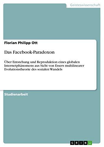 Das Facebook-Paradoxon: Florian Philipp Ott