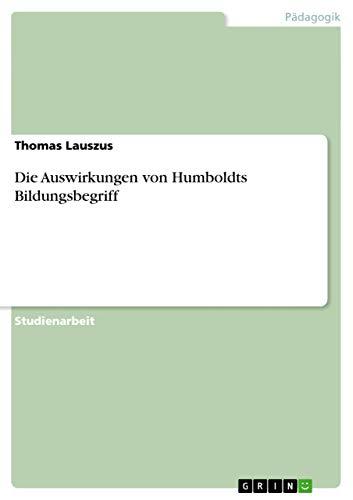 9783656128496: Die Auswirkungen von Humboldts Bildungsbegriff