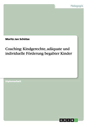 Coaching: Kindgerechte, Adaquate Und Individuelle Forderung Begabter Kinder: Moritz Jan Schutze