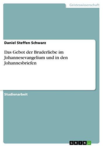 Das Gebot Der Bruderliebe Im Johannesevangelium Und in Den Johannesbriefen: Daniel Steffen Schwarz