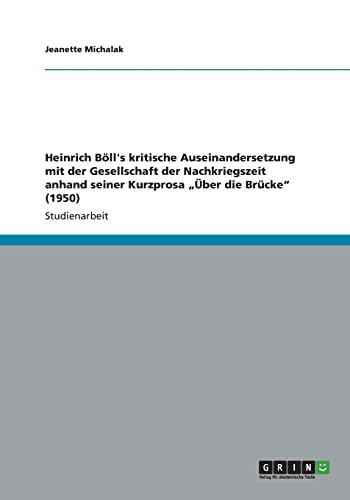 """9783656132455: Heinrich Böll's kritische Auseinandersetzung mit der Gesellschaft der Nachkriegszeit anhand seiner Kurzprosa """"Über die Brücke"""" (1950) (German Edition)"""
