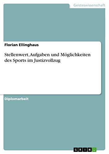 Stellenwert, Aufgaben Und Moglichkeiten Des Sports Im Justizvollzug: Florian Ellinghaus