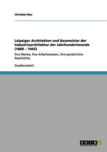 9783656134466: Leipziger Architekten und Baumeister der Industriearchitektur der Jahrhundertwende (1880 - 1945)