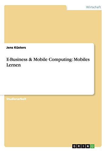 9783656138853: E-Business & Mobile Computing: Mobiles Lernen
