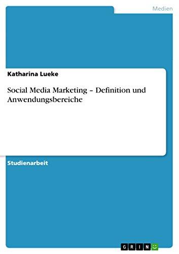 Social Media Marketing - Definition Und Anwendungsbereiche: Katharina Lueke