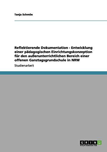 9783656145073: Reflektierende Dokumentation - Entwicklung einer pädagogischen Einrichtungskonzeption für den außerunterrichtlichen Bereich einer offenen Ganztagsgrundschule in NRW