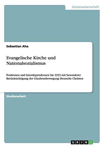 9783656149965: Evangelische Kirche und Nationalsozialismus: Positionen und Interdependenzen bis 1933 mit besonderer Ber�cksichtigung der Glaubensbewegung Deutsche Christen