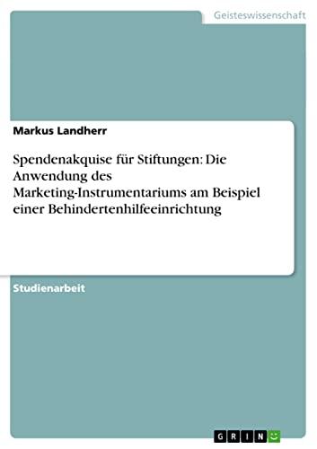 Spendenakquise Fur Stiftungen: Die Anwendung Des Marketing-Instrumentariums Am Beispiel Einer ...