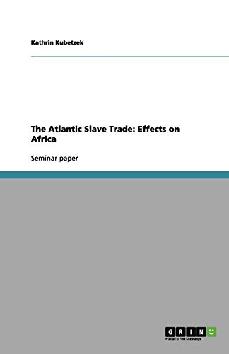 The Atlantic Slave Trade: Effects on Africa: Karo Kant