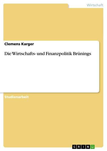 Die Wirtschafts- Und Finanzpolitik Brunings: Clemens Karger