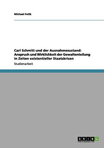 9783656159568: Carl Schmitt und der Ausnahmezustand: Anspruch und Wirklichkeit der Gewaltenteilung in Zeiten existentieller Staatskrisen