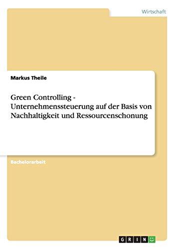 9783656160786: Green Controlling - Nachhaltigkeit und Ressourcenschonung bei der Unternehmenssteuerung (German Edition)