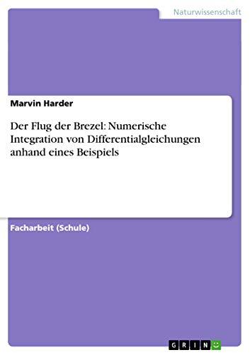 Der Flug Der Brezel: Numerische Integration Von Differentialgleichungen Anhand Eines Beispiels: ...