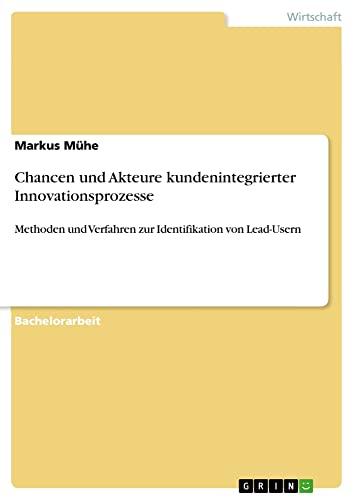 Chancen Und Akteure Kundenintegrierter Innovationsprozesse: Markus M. He