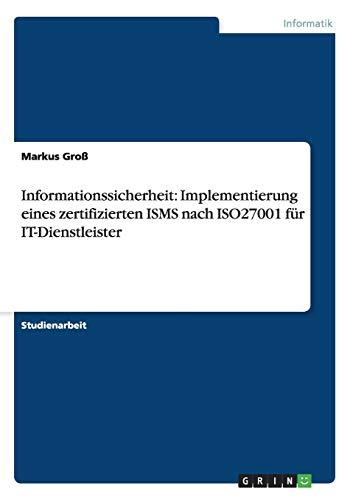 Informationssicherheit: Implementierung Eines Zertifizierten Isms Nach Iso27001 Fur ...