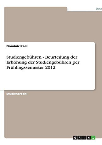 Studiengebuhren - Beurteilung Der Erhohung Der Studiengebuhren Per Fruhlingssemester 2012: Dominic ...