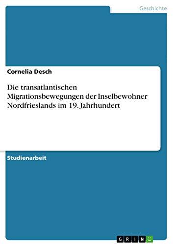 Die Transatlantischen Migrationsbewegungen Der Inselbewohner Nordfrieslands Im 19. Jahrhundert: ...