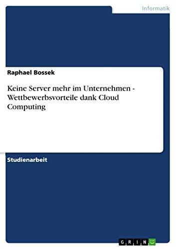 Keine Server Mehr Im Unternehmen - Wettbewerbsvorteile Dank Cloud Computing: Raphael Bossek