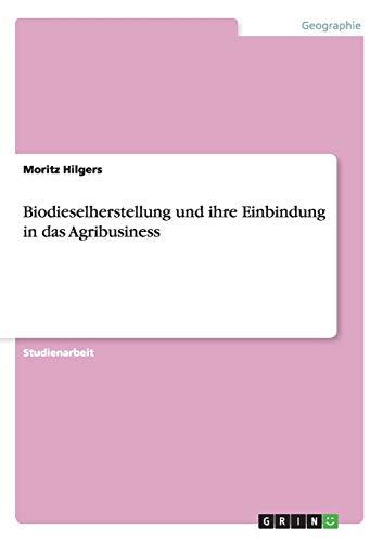 Biodieselherstellung Und Ihre Einbindung in Das Agribusiness: Moritz Hilgers