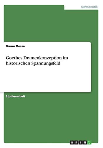 Goethes Dramenkonzeption Im Historischen Spannungsfeld: Bruno Desse